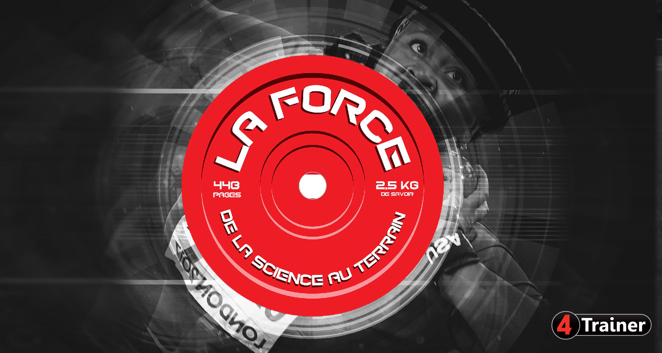 LA FORCE - De la Science au Terrain - 4TRAINER Editions